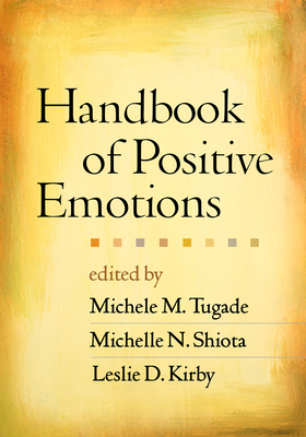 Handbook of Positive Emotions - Tugade, Michele M, PhD (Editor), and Shiota, Michelle N (Editor), and Kirby, Leslie D, PhD (Editor)