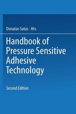 Handbook of Pressure Sensitive Adhesive Technology - Satas, Donatas