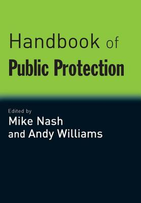 Handbook of Public Protection - Nash, Mike, Dr. (Editor), and Williams, Andy (Editor)