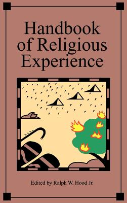 Handbook of Religious Experience - Hood, R W, and Hood, Ralph W, Jr. (Editor)