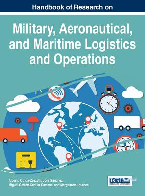 Handbook of Research on Military, Aeronautical, and Maritime Logistics and Operations - Ochoa-Zezzatti, Alberto (Editor), and Sanchez, Jons (Editor), and Cedillo-Campos, Miguel Gaston (Editor)