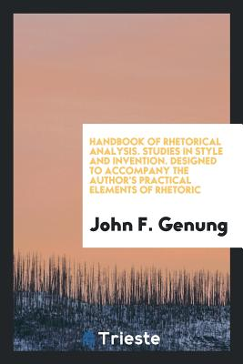 Handbook of Rhetorical Analysis. Studies in Style and Invention. Designed to Accompany the Author's Practical Elements of Rhetoric - Genung, John F