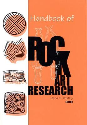Handbook of Rock Art Research - Whitley, David S (Editor), and Loendorf, Larry (Contributions by), and Loubser, Johannes (Contributions by)