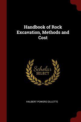 Handbook of Rock Excavation, Methods and Cost - Gillette, Halbert Powers