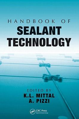 Handbook of Sealant Technology - Mittal, K L (Editor), and Pizzi, A (Editor)