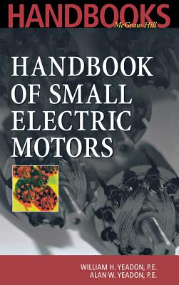 Handbook of Small Electric Motors - Yeadon, William H, and Yeadon, Alan