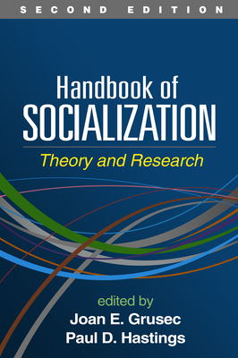 Handbook of Socialization, Second Edition: Theory and Research - Grusec, Joan E, PhD (Editor)