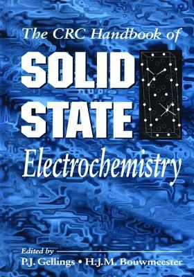 Handbook of Solid State Electrochemistry - Gellings, P. J., and Bouwmeester, H. J.
