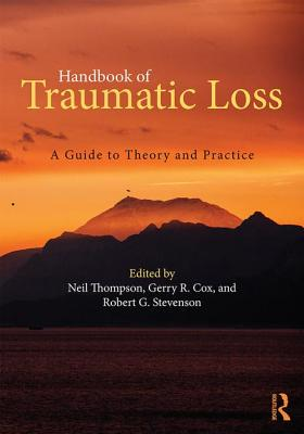 Handbook of Traumatic Loss: A Guide to Theory and Practice - Thompson, Neil (Editor), and Cox, Gerry R. (Editor), and Stevenson, Robert G. (Editor)