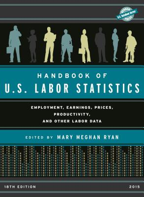 Handbook of U.S. Labor Statistics: Employment, Earnings, Prices, Productivity, and Other Labor Data - Ryan, Mary Meghan (Editor)