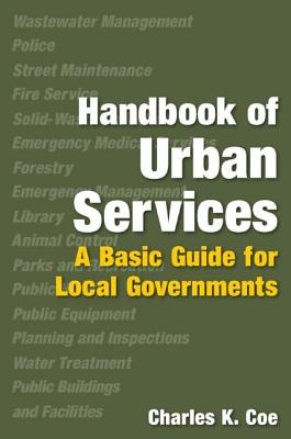Handbook of Urban Services: Basic Guide for Local Governments - Coe, Charles K