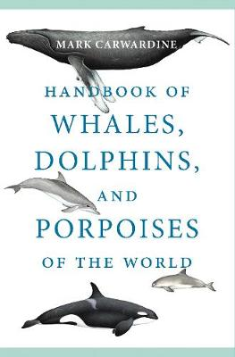 Handbook of Whales, Dolphins, and Porpoises of the World - Carwardine, Mark