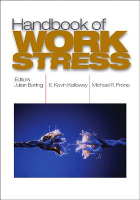 Handbook of Work Stress - Barling, Julian (Editor), and Kelloway, E Kevin, Dr., Ph.D. (Editor), and Frone, Michael R, Dr. (Editor)