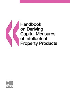 Handbook on Deriving Capital Measures of Intellectual Property Products - Organization for Economic Cooperation and Development (Editor)