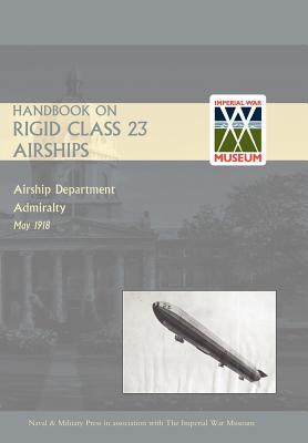 Handbook on Rigid 23 Class Airships 1918 - Airship Department Admiralty May 1918