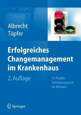 Handbuch Changemanagement Im Krankenhaus: 20-Punkte Sofortprogramm Fur Kliniken - Albrecht, D Michael (Editor), and Topfer, Armin (Editor)