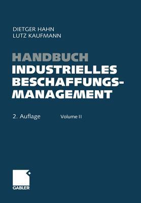 Handbuch Industrielles Beschaffungsmanagement: Internationale Konzepte Innovative Instrumente Aktuelle Praxisbeispiele - Hahn, Dietger (Editor)