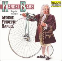 Handel Bars: Popular Works of George Frideric Handel - Alfreda Hodgson (mezzo-soprano); Boston Baroque; Cleveland Symphonic Winds; Empire Brass; Jon Humphrey (tenor);...