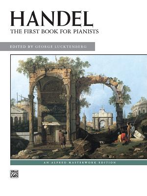 Handel -- First Book for Pianists - Handel, George Frideric (Composer), and Lucktenberg, George (Composer)
