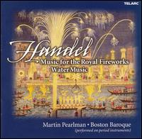 Handel: Music for the Royal Fireworks; Water Music - Boston Baroque; Martin Pearlman (conductor)