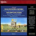 Handel: Musick for the Royal Fireworks; Four Coronation Anthems