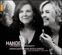 Handel: Streams of Pleasure - Il Complesso Barocco; Karina Gauvin (soprano); Marie-Nicole Lemieux (contralto); Alan Curtis (conductor)