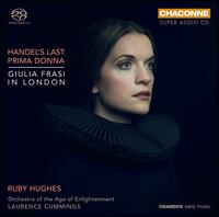 Handel's Last Prima Donna: Giulia Frasi in London - Ruby Hughes (soprano); Orchestra of the Age of Enlightenment; Laurence Cummings (conductor)