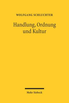 Handlung, Ordnung Und Kultur: Studien Zu Einem Forschungsprogramm Im Anschluss an Max Weber - Schluchter, Wolfgang