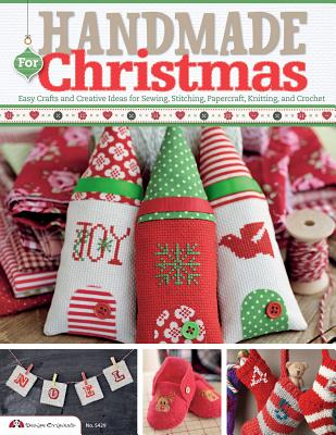Handmade for Christmas: Easy Crafts and Creative Ideas for Sewing, Stitching, Papercraft, Knitting, and Crochet - Future Publishing Limited