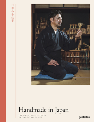 Handmade in Japan: The Pursuit of Perfection in Traditional Crafts - Wong, Irwin (Editor), and gestalten (Editor)