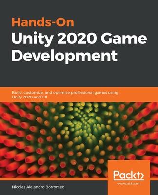 Hands-On Unity 2020 Game Development: Build, customize, and optimize professional games using Unity 2020 and C# - Borromeo, Nicolas Alejandro