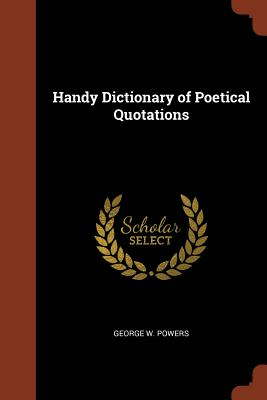 Handy Dictionary of Poetical Quotations - Powers, George W