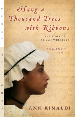 Hang a Thousand Trees with Ribbons: The Story of Phillis Wheatley - Rinaldi, Ann