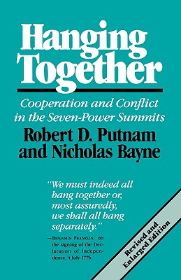 Hanging Together: Cooperation and Conflict in the the Seven-Power Summits, Revised and Enlarged Edition - Putnam, Robert D, and Bayne, Nicholas