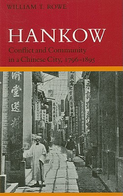 Hankow: Conflict and Community in a Chinese City, 1796-1895 - Rowe, William T