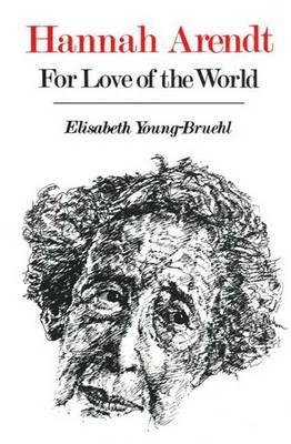 Hannah Arendt: For Love of the World - Young-Bruehl, Elisabeth, Dr.
