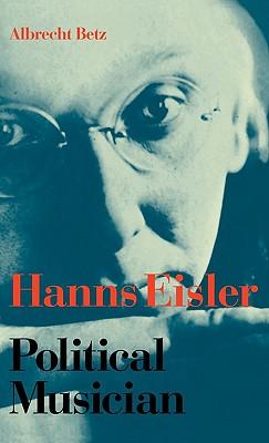 Hanns Eisler Political Musician - Betz, Albrecht