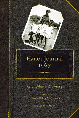 Hanoi Journal, 1967 - McEldowney, Carol Cohen, and McCormack, Suzanne Kelley (Editor), and Mock, Elizabeth R (Editor)