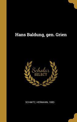 Hans Baldung, Gen. Grien - Schmitz, Hermann