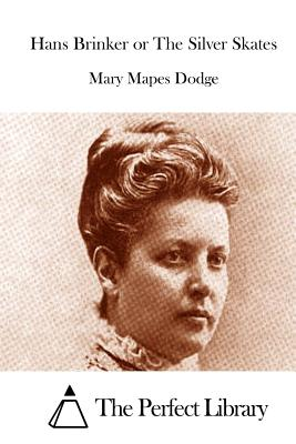 Hans Brinker or the Silver Skates - Dodge, Mary Mapes, and The Perfect Library (Editor)