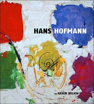 Hans Hofmann: A Retrospective - Wilkin, Karen