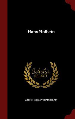 Hans Holbein - Chamberlain, Arthur Bensley