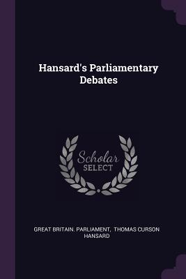 Hansard's Parliamentary Debates - Parliament, Great Britain, and Thomas Curson Hansard (Creator)