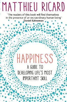 Happiness: A Guide to Developing Life's Most Important Skill - Ricard, Matthieu