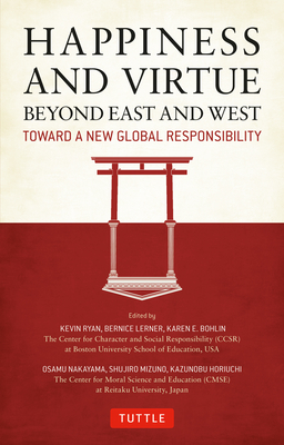 Happiness and Virtue Beyond East and West: Toward a New Global Responsibility - Lerner, Bernice, and Nakayama, Osamu, and Ryan, Kevin (As Told by)
