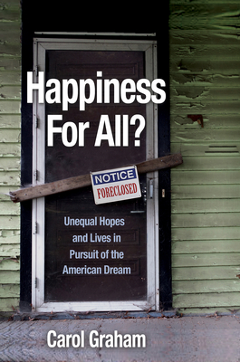 Happiness for All?: Unequal Hopes and Lives in Pursuit of the American Dream - Graham, Carol