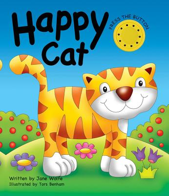 Happy Cat (a Noisy Book) - Wolfe, Jane, and Benham, Tors (Illustrator)