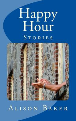Happy Hour: Stories - Baker, Alison