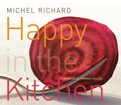 Happy in the Kitchen: The Craft of Cooking, the Art of Eating - Richard, Michel, and Heller, Susie, and Kaminsky, Peter