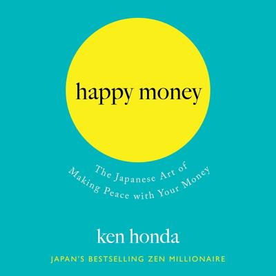 Happy Money: The Japanese Art of Making Peace with Your Money - Honda, Ken, and Changchien, Louis Ozawa (Read by)